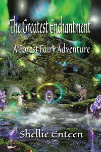 The Greatest EnchantmentA Forest Fairy Adventure【電子書籍】[ Shellie Enteen ]