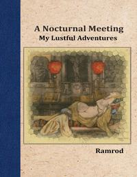A Nocturnal Meeting: My Lustful Adventures【電子書籍】[ Ramrod ]