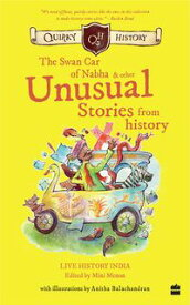 Quirky History:: The Swan Car of Nabha & Other Unusual Stories from History【電子書籍】[ Mini Menon ]