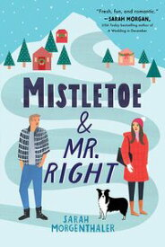 Mistletoe and Mr. Right【電子書籍】[ Sarah Morgenthaler ]