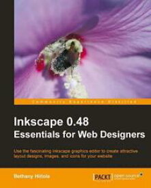 Inkscape 0.48 Essentials for Web Designers【電子書籍】[ Bethany Hiitola ]