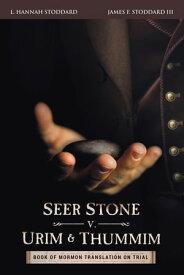 Seer Stone v. Urim and ThummimBook of Mormon Translation on Trial【電子書籍】[ L. Hannah Stoddard ]
