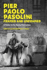 Pier Paolo Pasolini, Framed and UnframedA Thinker for the Twenty-First Century【電子書籍】