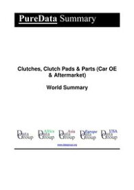 Clutches, Clutch Pads & Parts (Car OE & Aftermarket) World SummaryMarket Values & Financials by Country【電子書籍】[ Editorial DataGroup ]