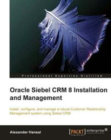 Oracle Siebel CRM 8 Installation and Management【電子書籍】[ Alexander Hansal ]