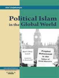 Political Islam in the Global World【電子書籍】[ Aini Linjakumpu ]