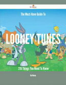 The Must-Have Guide To Looney Tunes - 215 Things You Need To Know