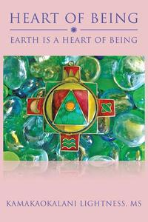 Heart of BeingEarth Is a Heart of Being【電子書籍】[ Kamakaokalani Lightness ]