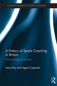 A History of Sports Coaching in BritainOvercoming Amateurism【電子書籍】[ Dave Day ]