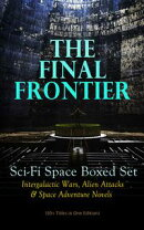 THE FINAL FRONTIER: Sci-Fi Space Boxed Set: Intergalactic Wars, Alien Attacks & Space Adventure Novels (50+ …