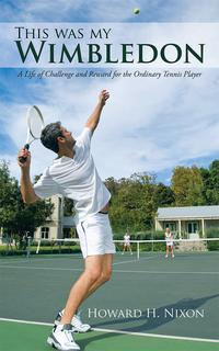 This was my WimbledonA Life of Challenge and Reward for the Ordinary Tennis Player【電子書籍】[ Howard H. Nixon ]