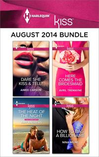 Harlequin KISS August 2014 BundleThe Heat of the Night\Dare She Kiss & Tell?\Here Comes the Bridesmaid\How to Bag a Billionaire【電子書籍】[ Amy Andrews ]