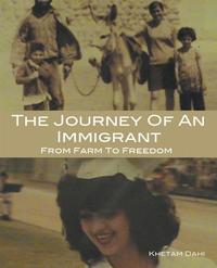 The Journey of an ImmigrantFrom Farm to Freedom【電子書籍】[ KHETAM DAHI ]