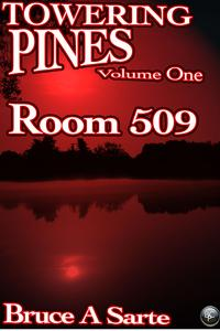 Towering Pines Volume OneRoom 509【電子書籍】[ Bruce A. Sarte ]