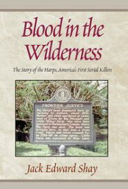 Blood in the WildernessThe Story of the Harps, America's First Serial Klr【電子書籍】[ Jack Edward Shay ]