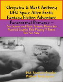 Cleopatra & Mark Anthony UFO Space Alien Erotic Fantasy Fiction Adventure Paranormal Romance ? Sex Scenes M…