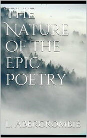 The Nature of the Epic Poetry【電子書籍】[ Lascelles Abercrombie ]