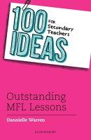 100 Ideas for Secondary Teachers: Outstanding MFL Lessons