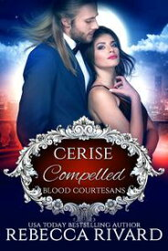 Compelled Cerise【電子書籍】[ Rebecca Rivard ]