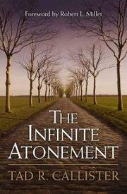 Infinite Atonement【電子書籍】[ Tad R. Callister ]