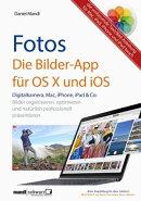 Fotos - die Bilder-App für OS X und iOS / digitale Bilder organisieren, optimieren und präsentieren