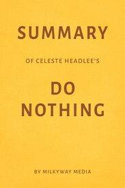 Summary of Celeste Headlee's Do Nothing【電子書籍】[ Milkyway Media ]