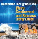 Renewable Energy Sources - Wave, Geothermal and Biomass Energy Edition : Environment Books for Kids | Children's Environment Books