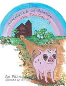 The Adventures of Penelope the Tea Cup Pig