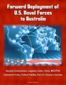 Forward Deployment of U.S. Naval Forces to Australia: Security Environment, Logistics Costs, Ports, WESTPAC,…