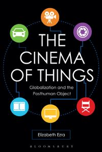 The Cinema of ThingsGlobalization and the Posthuman Object【電子書籍】[ Elizabeth Ezra ]