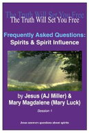 Frequently Asked Questions: Spirits & Spirit Influence Session 1