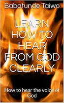 LEARN HOW TO HEAR FROM GOD CLEARLY