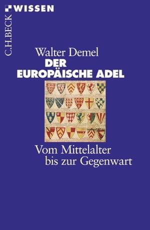 Der europ?ische AdelVom Mittelalter bis zur Gegenwart【電子書籍】[ Walter Demel ]