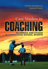 Case Studies in CoachingDilemmas and Ethics in Competitive School Sports【電子書籍】[ Timothy M Baghurst ]