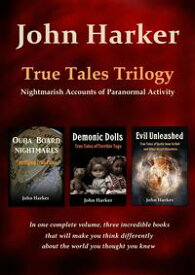 True Tales Trilogy: Nightmarish Accounts of Paranormal Activity【電子書籍】[ John Harker ]