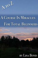 A to Z Course in Miracles for Total Beginners