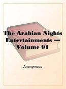 The Arabian Nights Entertainments Volume 1