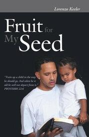 Fruit for My Seed【電子書籍】[ Lorenzo Keeler ]
