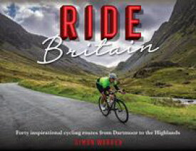 Ride Britain40 Inspirational Rides, from Dartmoor to the Highlands【電子書籍】[ Simon Warren ]