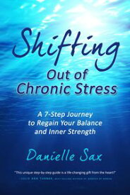 Shifting Out of Chronic StressA 7-Step Journey to Regain Your Balance and Inner Strength【電子書籍】[ Danielle Sax ]