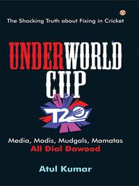 UnderWorld Cup : The Shocking Truth about Fixing in Cricket【電子書籍】[ Atul Kumar ]