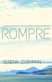 Rompre【電子書籍】[ Serena Cushman ]