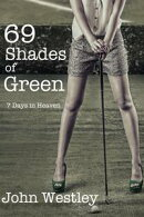 69 Shades of Green (7 Days in Heaven)