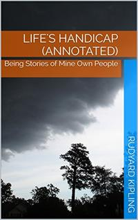 Life'sHandicap(Annotated)BeingStoriesofMineOwnPeople