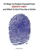 37 Ways To Protect Yourself From Identity Theft and What to Do if You Are a Victim