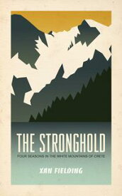 The Stronghold Four Seasons in the White Mountains of Crete【電子書籍】[ Xan Fielding ]