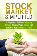 Stock Market Simplified: A Beginner's Guide to Investing Stocks, Growing Your Money and Securing Your Financ…