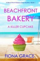 Beachfront Bakery: A Killer Cupcake (A Beachfront Bakery Cozy MysteryーBook 1)