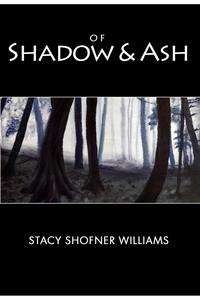 Of Shadow and Ash【電子書籍】[ Stacy Shofner Williams ]
