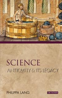 ScienceAntiquity and its Legacy【電子書籍】[ Philippa Lang ]